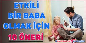 Etkili bir baba olmak için 10 öneri! 7