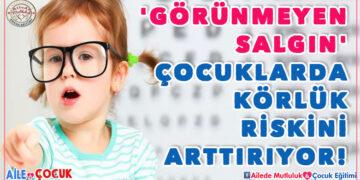 'Görünmeyen salgın' çocuklarda körlük riskini arttırıyor! 3