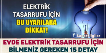 Evde elektrik tasarrufu yapabilmek için bilmeniz gereken 15 detay!