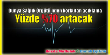 Dünya Sağlık Örgütü'nden korkutan açıklama: Yüzde 70 artacak 5