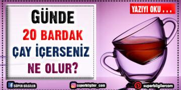 Günde 20 bardak çay içerseniz ne olur? 2