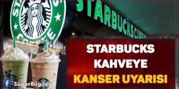 Starbucks kahveye kanser uyarısı 2