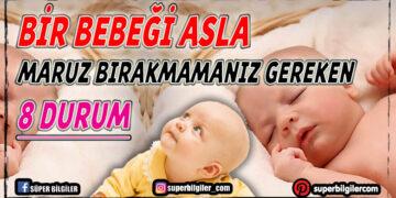 Bir Bebeği Asla Maruz Bırakmamanız Gereken 8 Durum 2