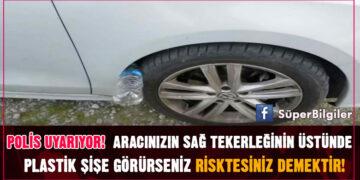 Polis Uyarıyor! Aracınızın Sağ Tekerleğinin Üstünde Plastik Şişe Görürseniz Risktesiniz Demektir 5