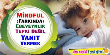 Mindful (Farkında) Ebeveynlik: Tepki Değil Yanıt Vermek
