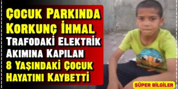 Çocuk Parkında Korkunç İhmal: Trafodaki Elektrik Akımına Kapılan 8 Yaşındaki Çocuk Hayatını Kaybetti 5