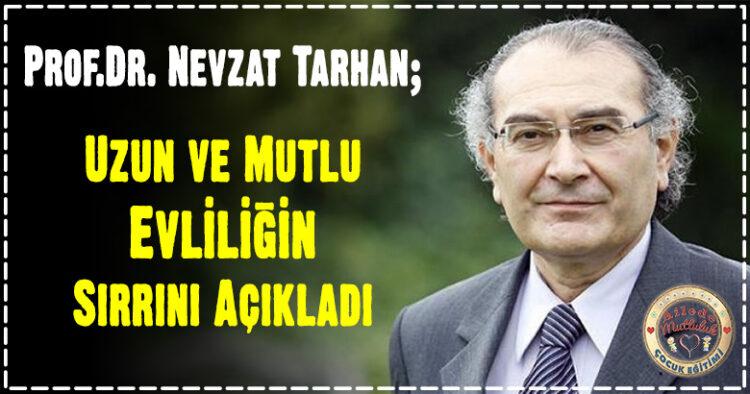 Prof.Dr. Nevzat Tarhan; Uzun ve Mutlu Evliliğin Sırrını Açıkladı 2