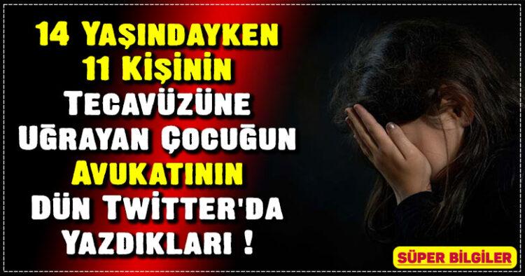 14 Yaşındayken 11 Kişinin Tecavüzüne Uğrayan Çocuğun Avukatının Dün Twitter'da Yazdıkları ! 2