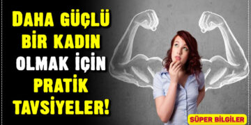Daha güçlü bir kadın olmak için pratik tavsiyeler! 2