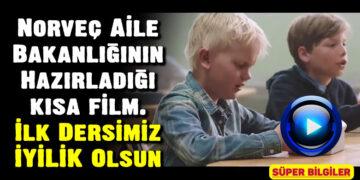 Norveç Aile Bakanlığının Hazırladığı kısa film. İlk Dersimiz İYİLİK Olsun