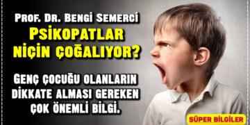 Prof. Dr. Bengi Semerci… Psikopatlar niçin çoğalıyor? 2