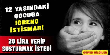 12 yaşındaki çocuğa iğrenç istismar! 20 lira verip susturmak istedi 2