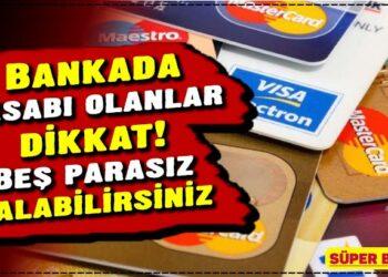 Bankada hesabı olanlar dikkat! Beş parasız kalabilirsiniz 2