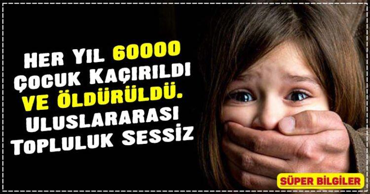 Her Yıl 60000 Çocuk Kaçırıldı VE Öldürüldü. (Uluslararası Topluluk Sessiz) 2