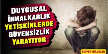 Duygusal İhmalkarlık Yetişkinlerde Güvensizlik Yaratıyor 2