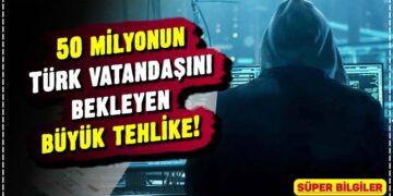 50 milyonun Türk vatandaşını bekleyen büyük tehlike! 1