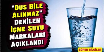 'Duş Bile Alınmaz' Denilen İçme Suyu Markaları Açıklandı 2