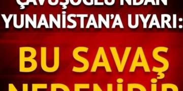 Bakan Çavuşoğlu'ndan 12 mil açıklaması: Bu savaş nedenidir