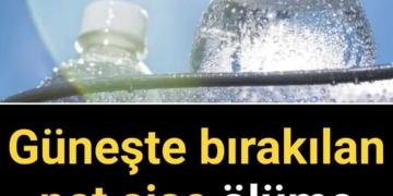 Güneşte bırakılan pet şişe ölüme sürüklüyor! Nasıl mı?