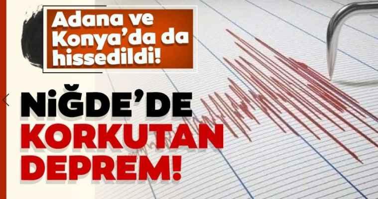 Niğde'de korkutan deprem! Adana ve Konya'da da hissedildi!