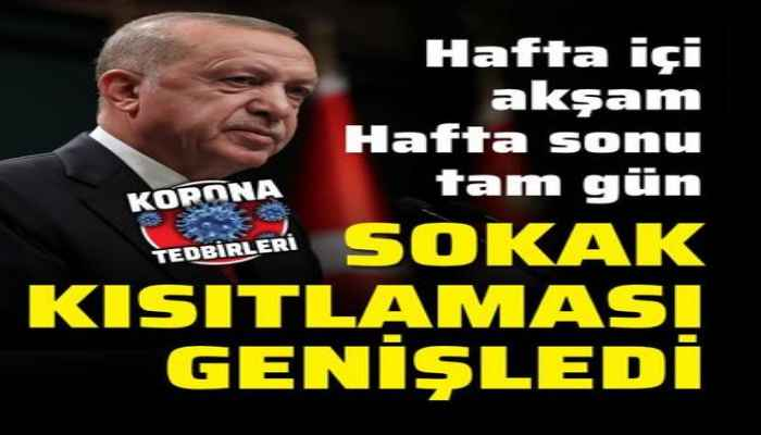 Sokağa çıkma kısıtlaması genişletildi... Cumhurbaşkanı Erdoğan'dan açıklamalar...