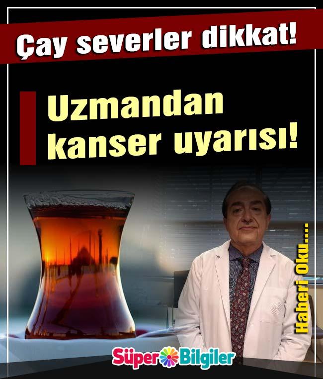 Çay severler dikkat! uzmandan kanser uyarısı!