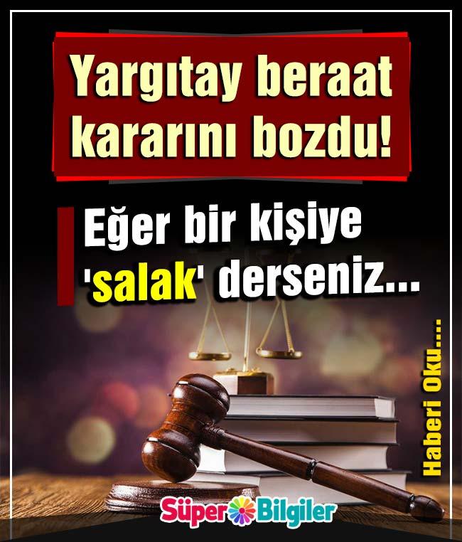 yargıtay beraat kararını bozdu! eğer bir kişiye 'salak' derseniz...