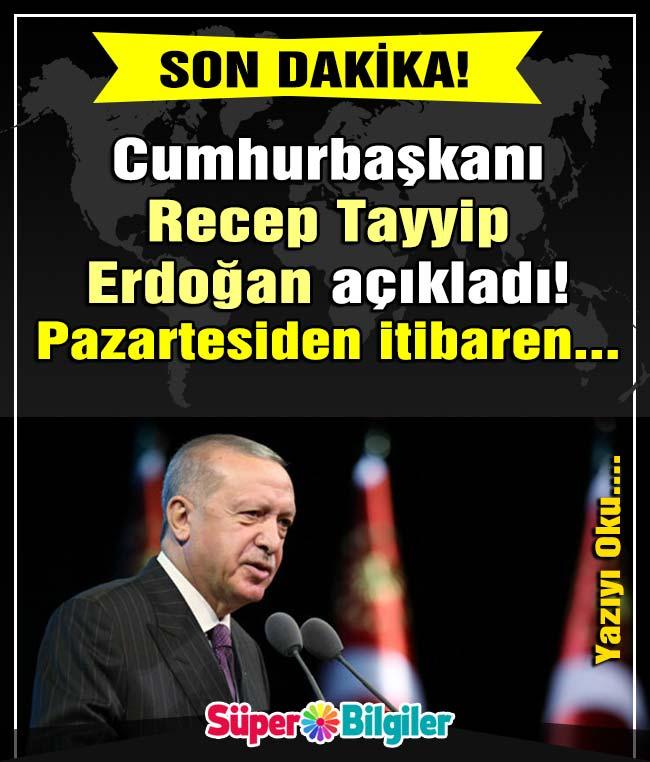 cumhurbaşkanı recep tayyip erdoğan açıkladı! pazartesiden itibaren...