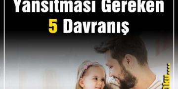 babaların Çocuklarına yansıtması gereken 5