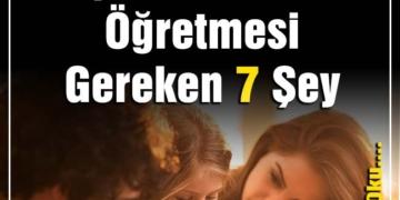 her anne babanın Çocuklarına Öğretmesi gereken 7 Şey